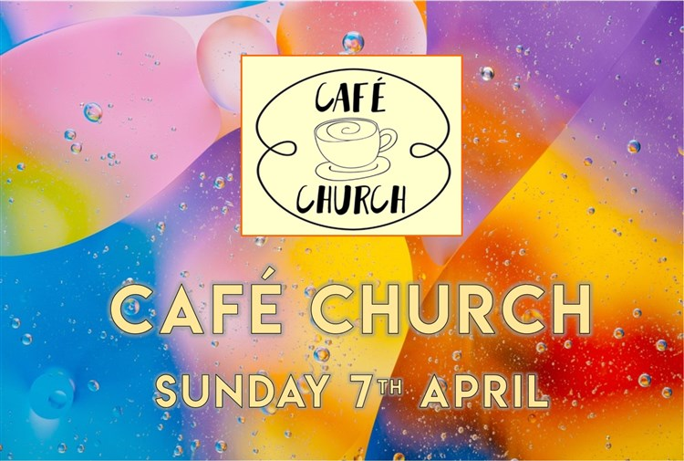 Cafe Chruch 7th April 2019